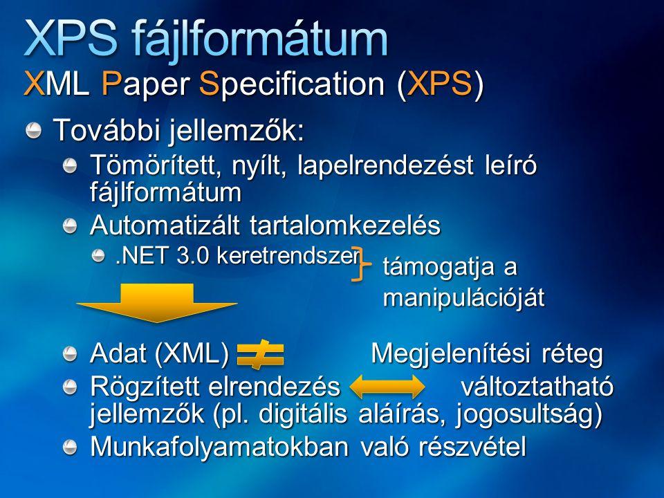 XML Paper Specification (XPS) További jellemzők: Tömörített, nyílt, lapelrendezést leíró fájlformátum Automatizált tartalomkezelés.NET 3.0 keretrendsz