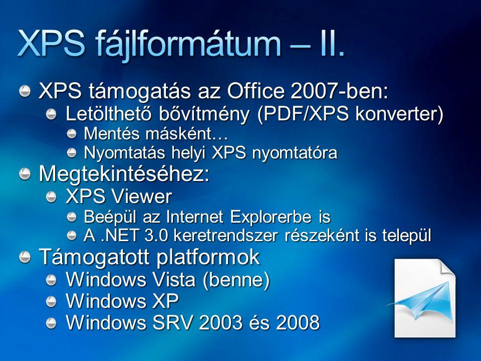XPS támogatás az Office 2007-ben: Letölthető bővítmény (PDF/XPS konverter) Mentés másként… Nyomtatás helyi XPS nyomtatóra Megtekintéséhez: XPS Viewer