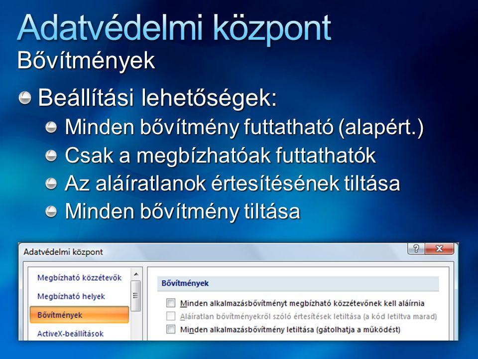 Bővítmények Beállítási lehetőségek: Minden bővítmény futtatható (alapért.) Csak a megbízhatóak futtathatók Az aláíratlanok értesítésének tiltása Minde