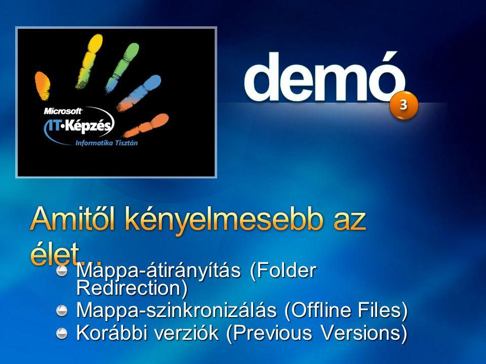 Mappa-átirányítás (Folder Redirection) Mappa-szinkronizálás (Offline Files) Korábbi verziók (Previous Versions)