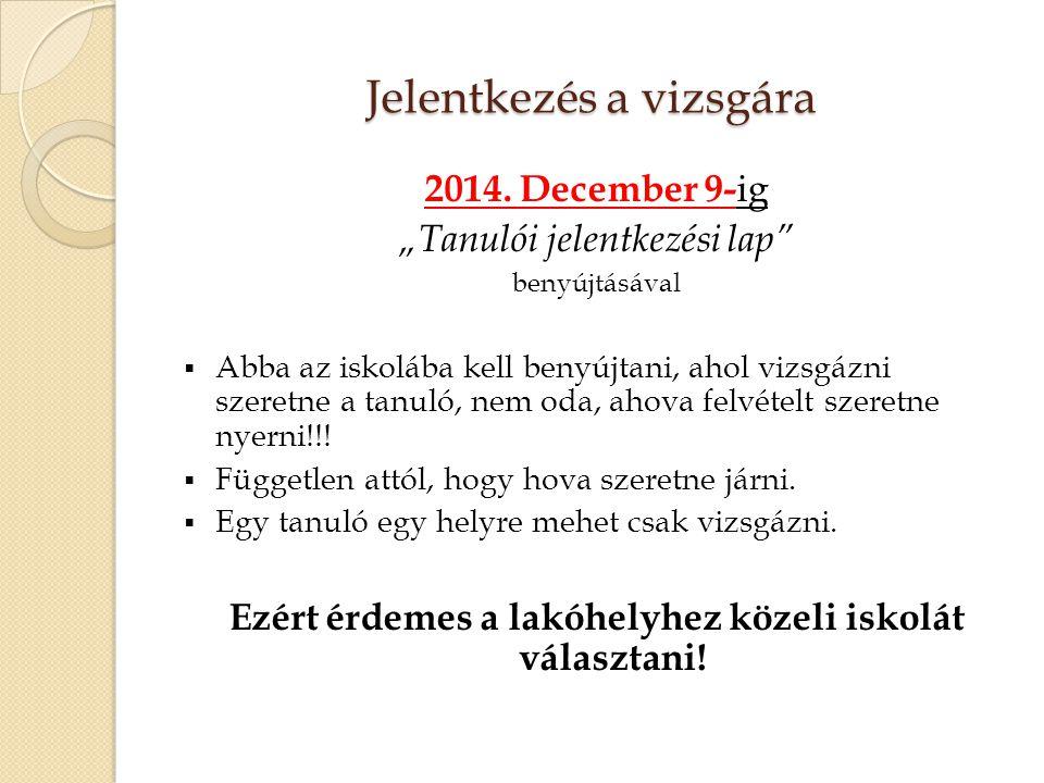 """Jelentkezés a vizsgára 2014. December 9- ig """"Tanulói jelentkezési lap"""" benyújtásával  Abba az iskolába kell benyújtani, ahol vizsgázni szeretne a tan"""