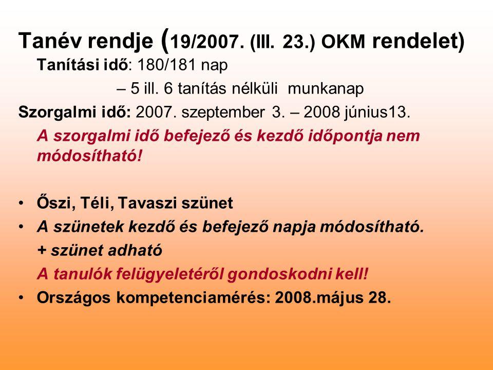 Tanév rendje ( 19/2007. (III. 23.) OKM rendelet) Tanítási idő: 180/181 nap – 5 ill.