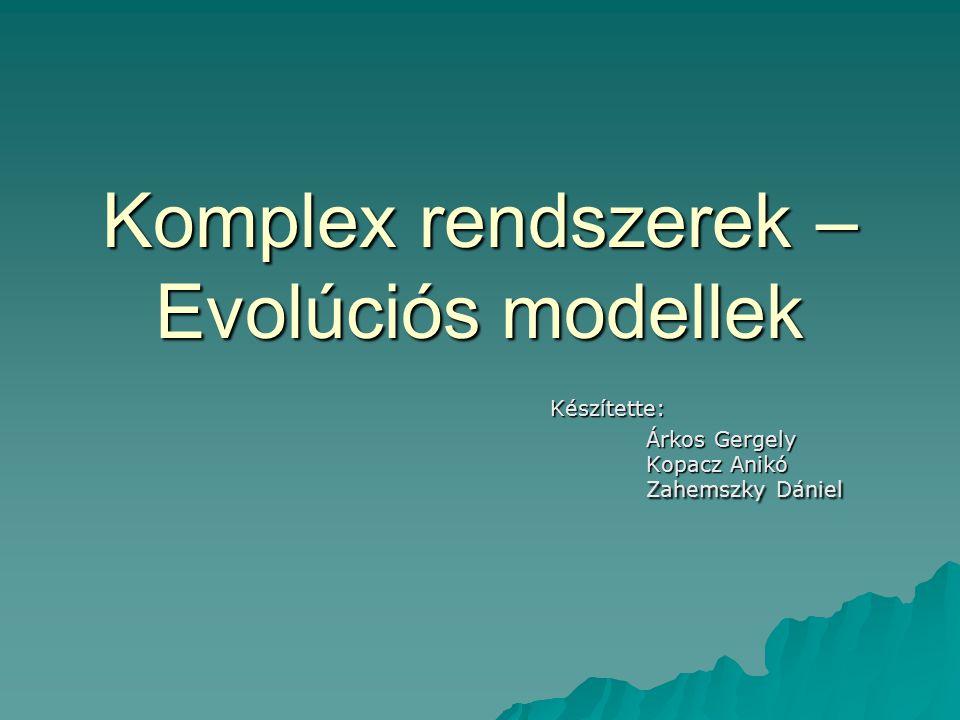 Komplex rendszerek – Evolúciós modellek Készítette: Árkos Gergely Kopacz Anikó Zahemszky Dániel
