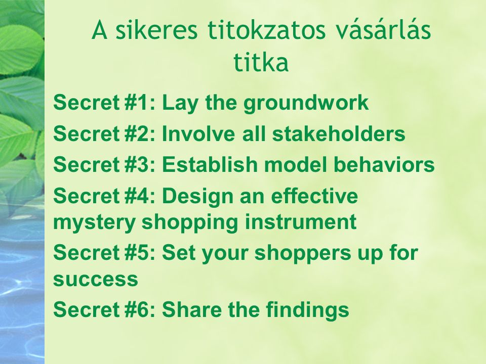 A sikeres titokzatos vásárlás titka Secret #1: Lay the groundwork Secret #2: Involve all stakeholders Secret #3: Establish model behaviors Secret #4: