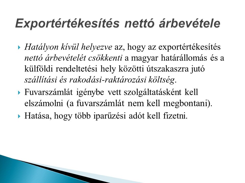  Hatályon kívül helyezve az, hogy az exportértékesítés nettó árbevételét csökkenti a magyar határállomás és a külföldi rendeltetési hely közötti útszakaszra jutó szállítási és rakodási-raktározási költség.