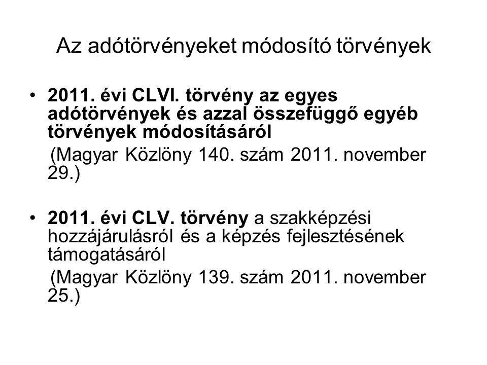 Az adótörvényeket módosító törvények 2011. évi CLVI. törvény az egyes adótörvények és azzal összefüggő egyéb törvények módosításáról (Magyar Közlöny 1