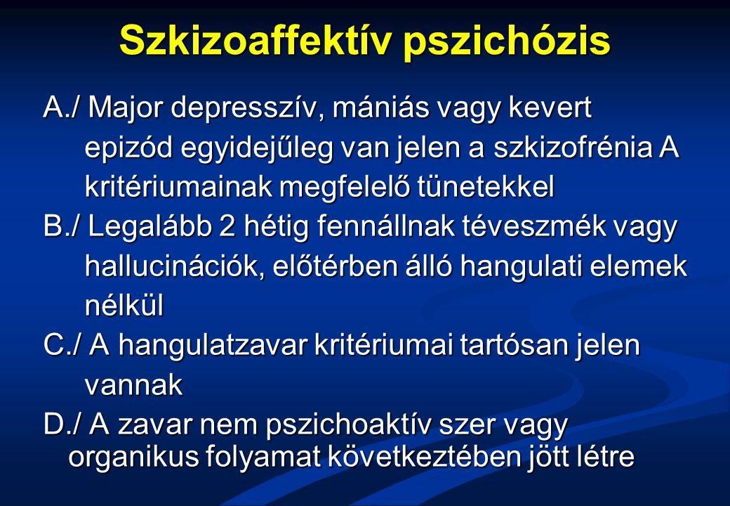 Szkizoaffektív pszichózis A./ Major depresszív, mániás vagy kevert epizód egyidejűleg van jelen a szkizofrénia A epizód egyidejűleg van jelen a szkizo