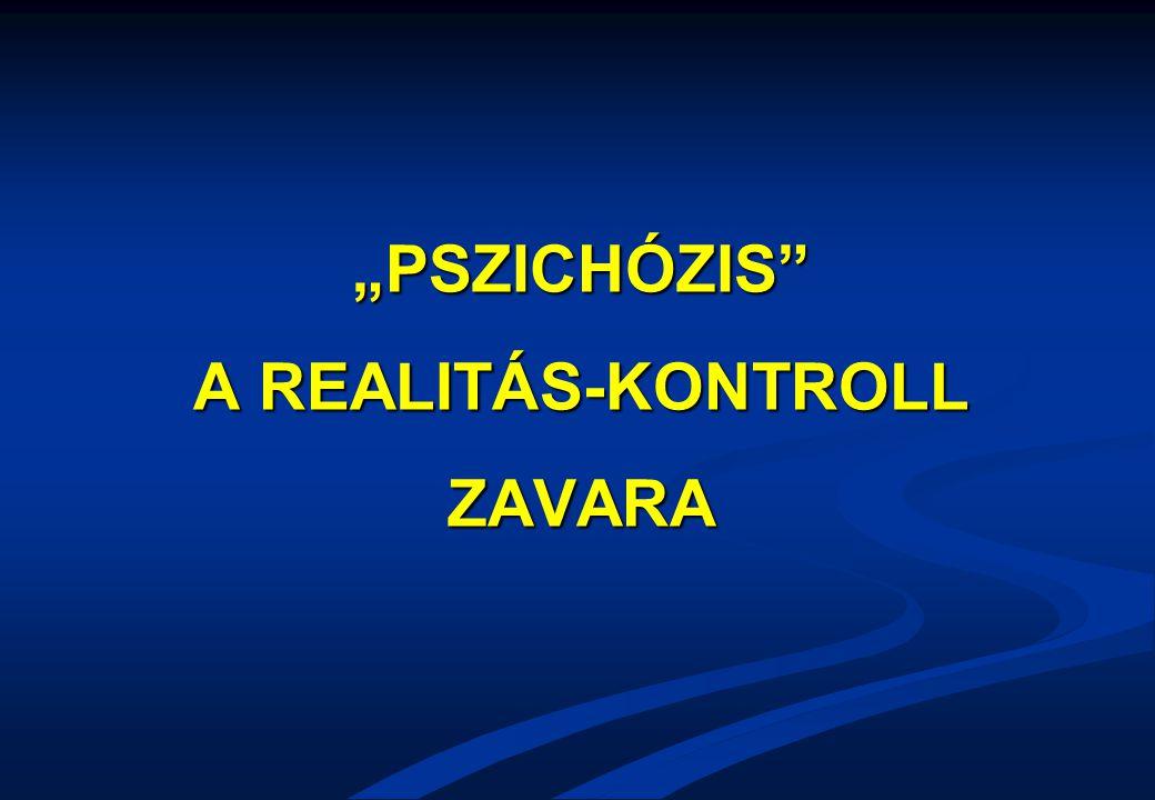 """PSZICHÓZIS"" A REALITÁS-KONTROLL ZAVARA"