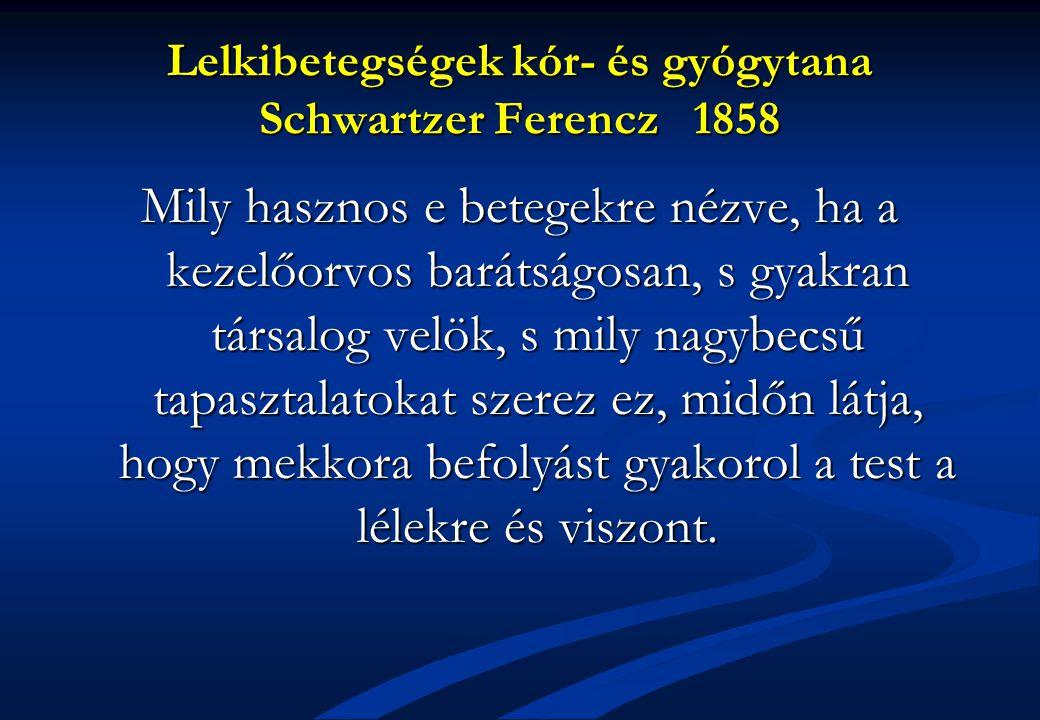 Lelkibetegségek kór- és gyógytana Schwartzer Ferencz 1858 Mily hasznos e betegekre nézve, ha a kezelőorvos barátságosan, s gyakran társalog velök, s m