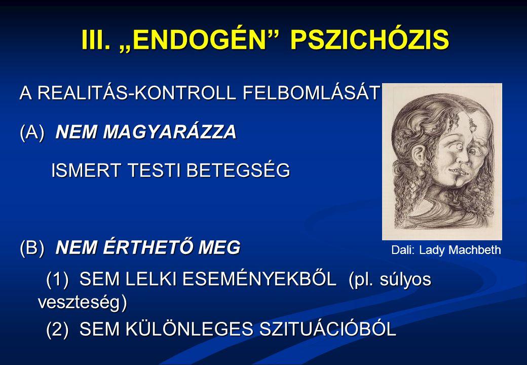 """III. """"ENDOGÉN"""" PSZICHÓZIS A REALITÁS-KONTROLL FELBOMLÁSÁT (A) NEM MAGYARÁZZA ISMERT TESTI BETEGSÉG ISMERT TESTI BETEGSÉG (B) NEM ÉRTHETŐ MEG (1) SEM L"""