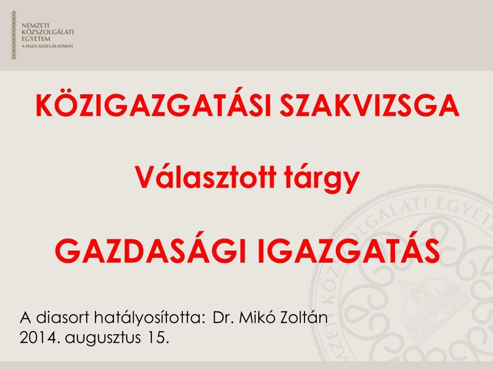 A diasort hatályosította: Dr. Mikó Zoltán 2014. augusztus 15. KÖZIGAZGATÁSI SZAKVIZSGA Választott tárgy GAZDASÁGI IGAZGATÁS