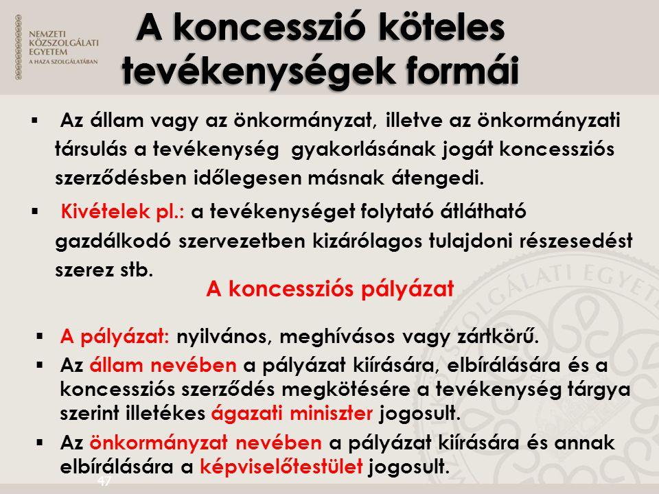  Az állam vagy az önkormányzat, illetve az önkormányzati társulás a tevékenység gyakorlásának jogát koncessziós szerződésben időlegesen másnak átenge