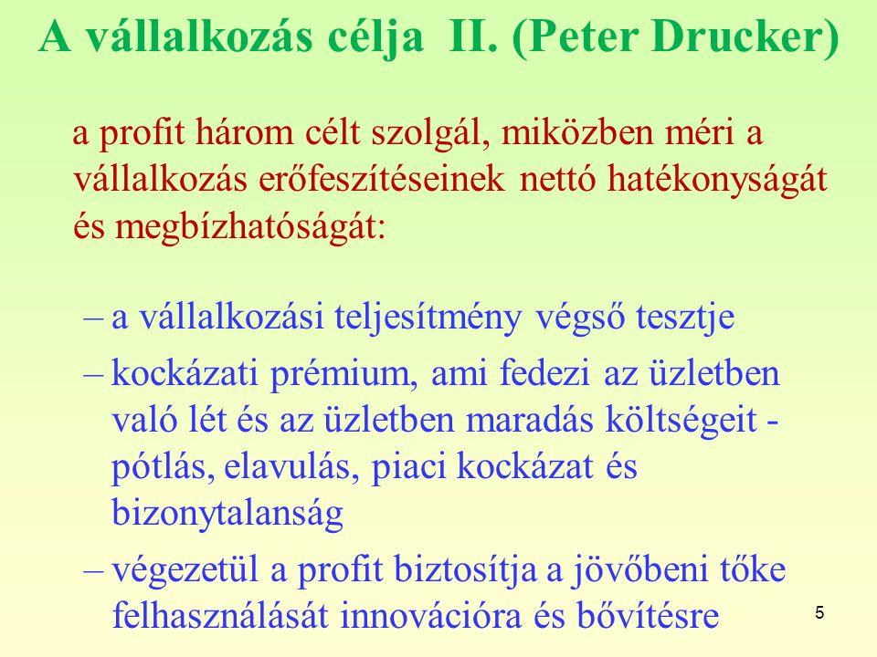 5 A vállalkozás célja II. (Peter Drucker) a profit három célt szolgál, miközben méri a vállalkozás erőfeszítéseinek nettó hatékonyságát és megbízhatós