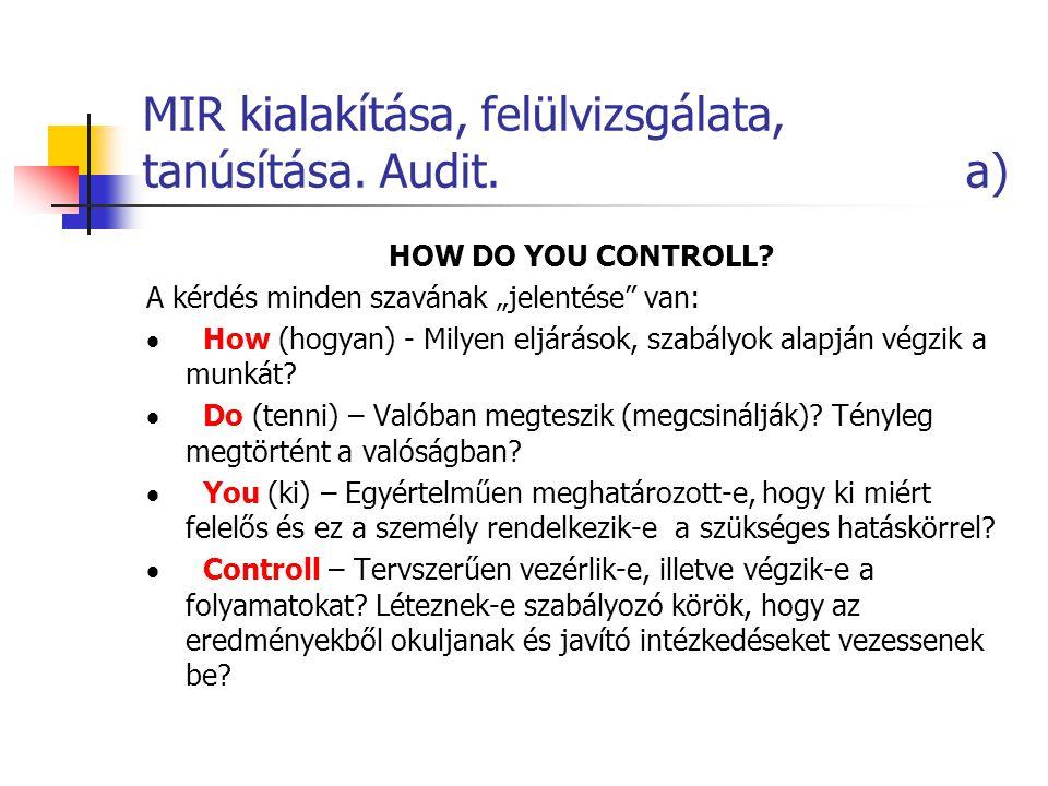 """MIR kialakítása, felülvizsgálata, tanúsítása. Audit. a) HOW DO YOU CONTROLL? A kérdés minden szavának """"jelentése"""" van:  How (hogyan) - Milyen eljárás"""