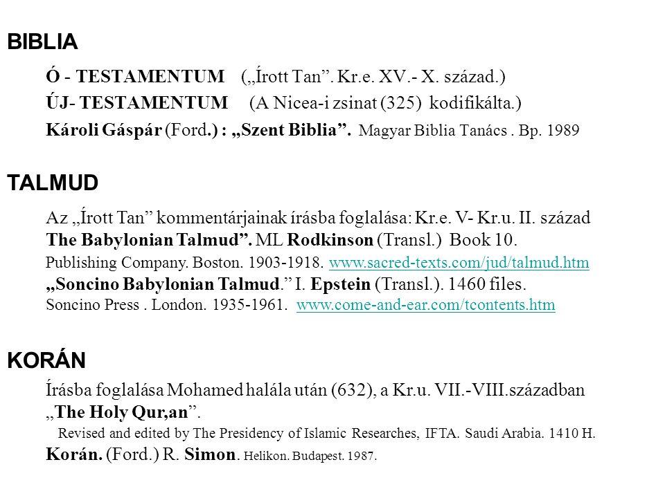 """Ó - TESTAMENTUM (""""Írott Tan"""". Kr.e. XV.- X. század.) ÚJ- TESTAMENTUM (A Nicea-i zsinat (325) kodifikálta.) Károli Gáspár (Ford.) : """"Szent Biblia"""". Mag"""