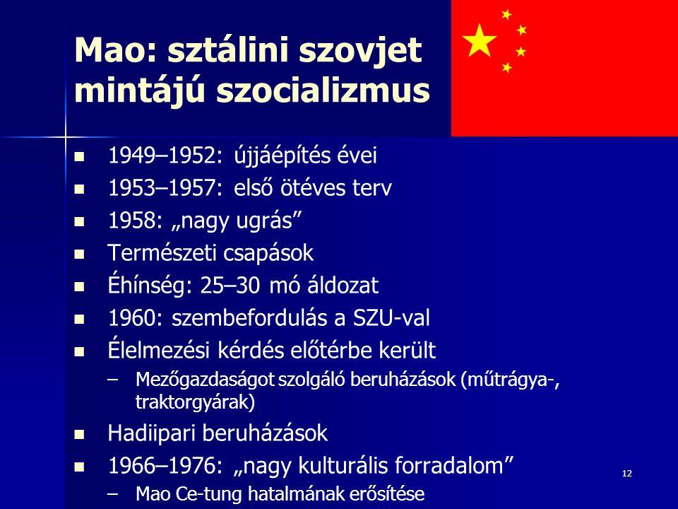 """12 Mao: sztálini szovjet mintájú szocializmus 1949–1952: újjáépítés évei 1953–1957: első ötéves terv 1958: """"nagy ugrás"""" Természeti csapások Éhínség: 2"""