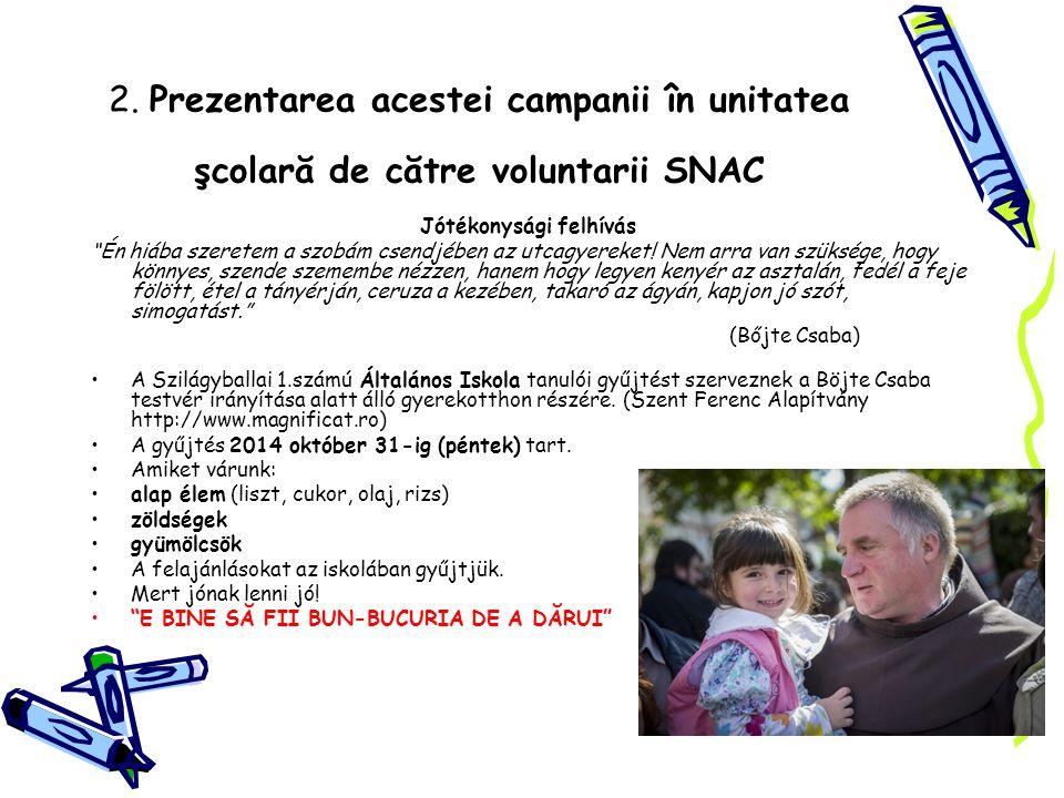 """2. Prezentarea acestei campanii în unitatea şcolară de către voluntarii SNAC Jótékonysági felhívás """"Én hiába szeretem a szobám csendjében az utcagyere"""