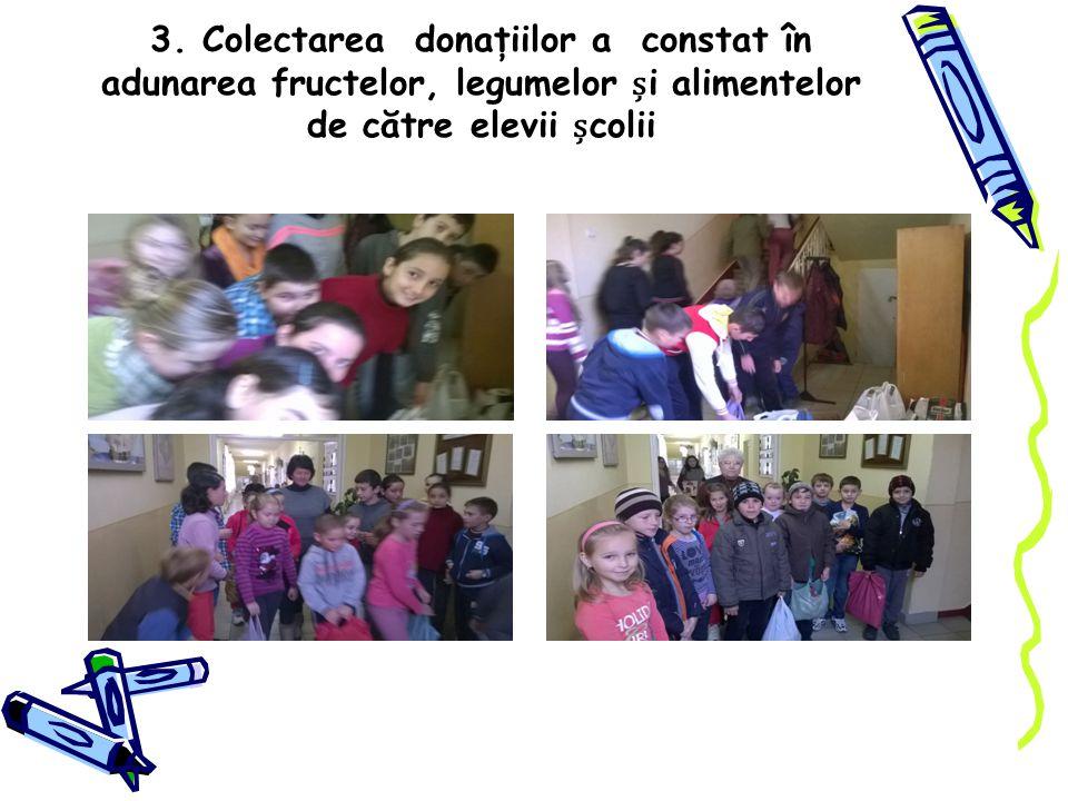 3. Colectarea donaţiilor a constat în adunarea fructelor, legumelor i alimentelor de către elevii colii