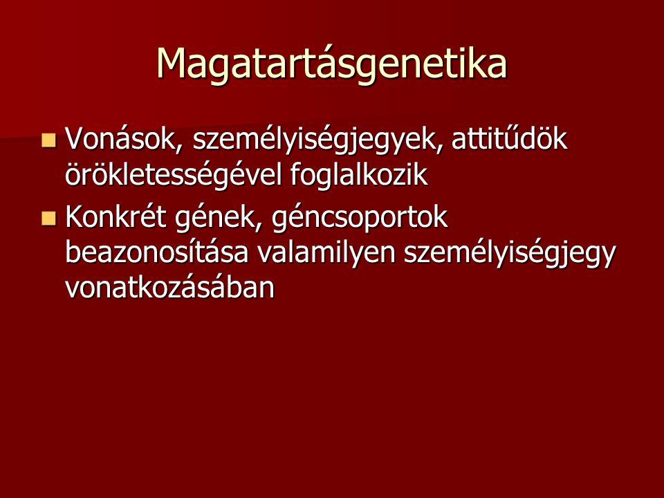 Magatartásgenetika Vonások, személyiségjegyek, attitűdök örökletességével foglalkozik Vonások, személyiségjegyek, attitűdök örökletességével foglalkoz