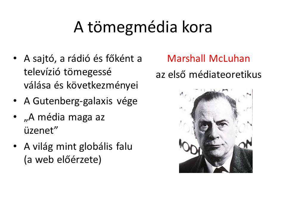 """A tömegmédia kora A sajtó, a rádió és főként a televízió tömegessé válása és következményei A Gutenberg-galaxis vége """"A média maga az üzenet A világ mint globális falu (a web előérzete) Marshall McLuhan az első médiateoretikus"""