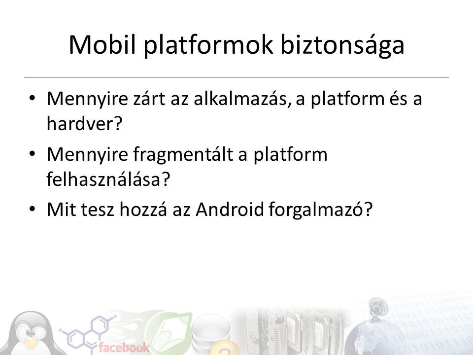 Mobil platformok biztonsága Mennyire zárt az alkalmazás, a platform és a hardver.