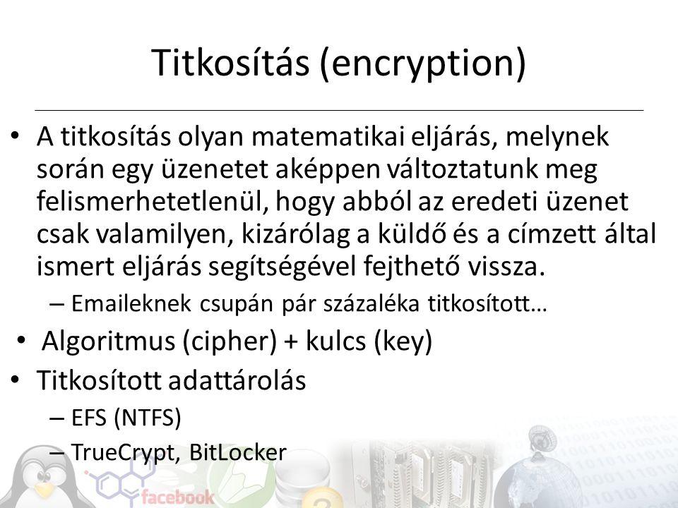 Titkosítás (encryption) A titkosítás olyan matematikai eljárás, melynek során egy üzenetet aképpen változtatunk meg felismerhetetlenül, hogy abból az eredeti üzenet csak valamilyen, kizárólag a küldő és a címzett által ismert eljárás segítségével fejthető vissza.