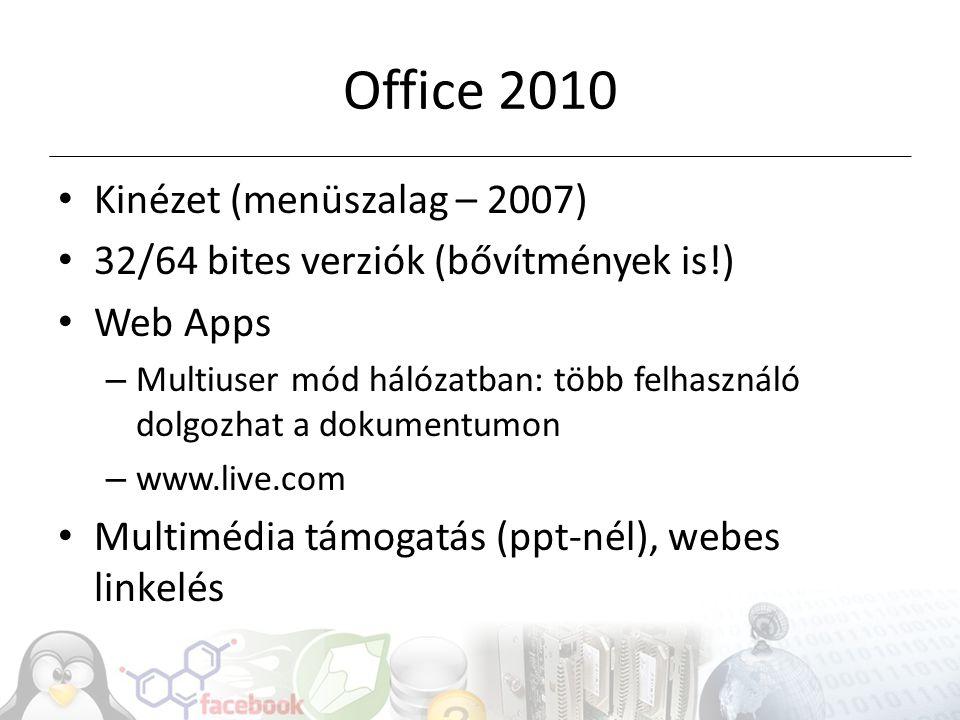 Office 2010 Kinézet (menüszalag – 2007) 32/64 bites verziók (bővítmények is!) Web Apps – Multiuser mód hálózatban: több felhasználó dolgozhat a dokumentumon – www.live.com Multimédia támogatás (ppt-nél), webes linkelés