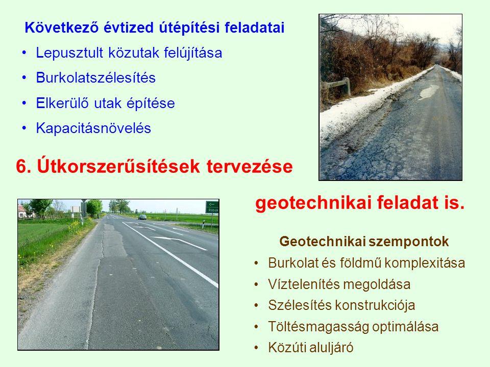 6.Útkorszerűsítések tervezése geotechnikai feladat is.