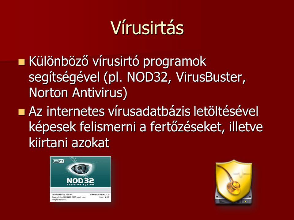 Vírusirtás Különböző vírusirtó programok segítségével (pl. NOD32, VirusBuster, Norton Antivirus) Különböző vírusirtó programok segítségével (pl. NOD32