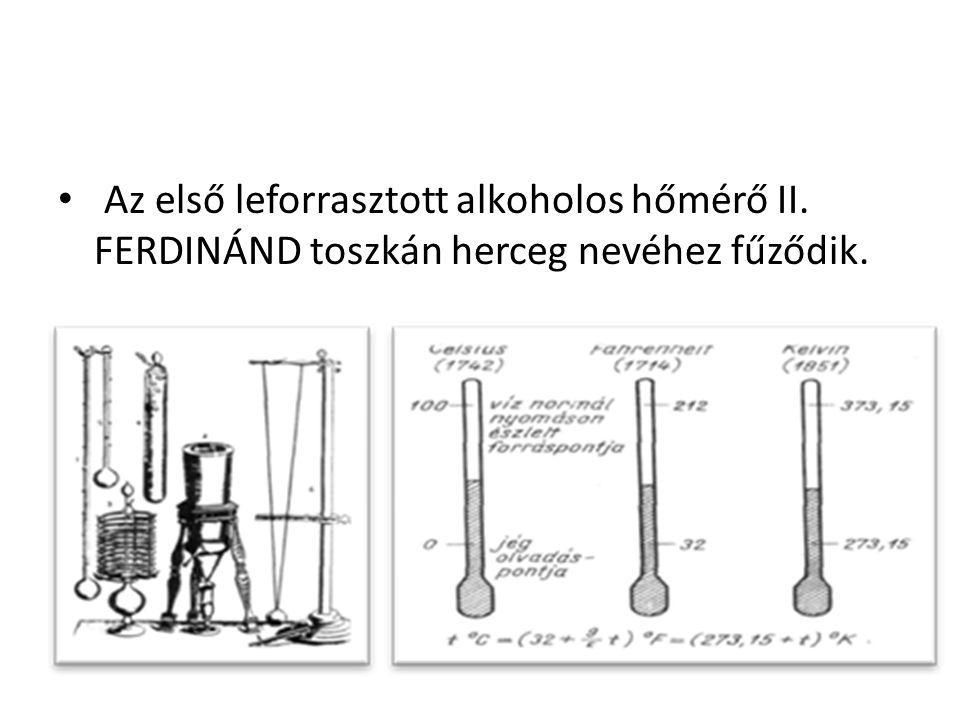 Az első leforrasztott alkoholos hőmérő II. FERDINÁND toszkán herceg nevéhez fűződik.