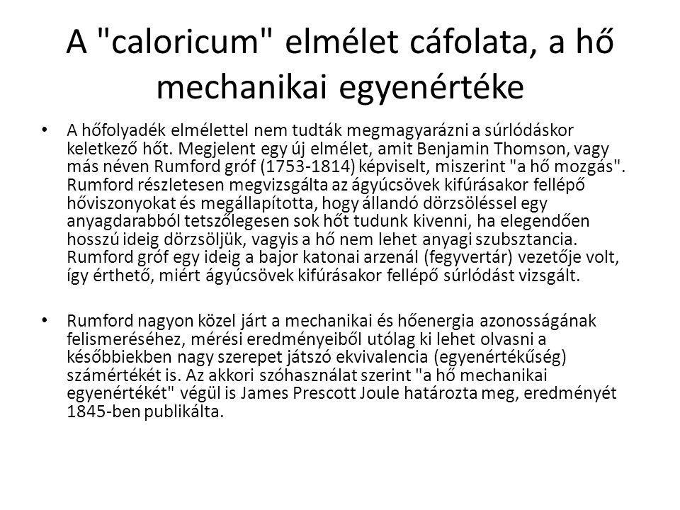 A caloricum elmélet cáfolata, a hő mechanikai egyenértéke A hőfolyadék elmélettel nem tudták megmagyarázni a súrlódáskor keletkező hőt.