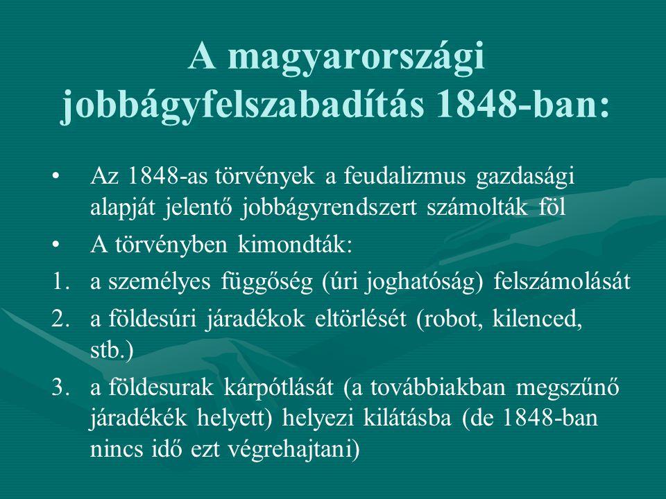 A magyarországi jobbágyfelszabadítás 1848-ban: Az 1848-as törvények a feudalizmus gazdasági alapját jelentő jobbágyrendszert számolták föl A törvénybe