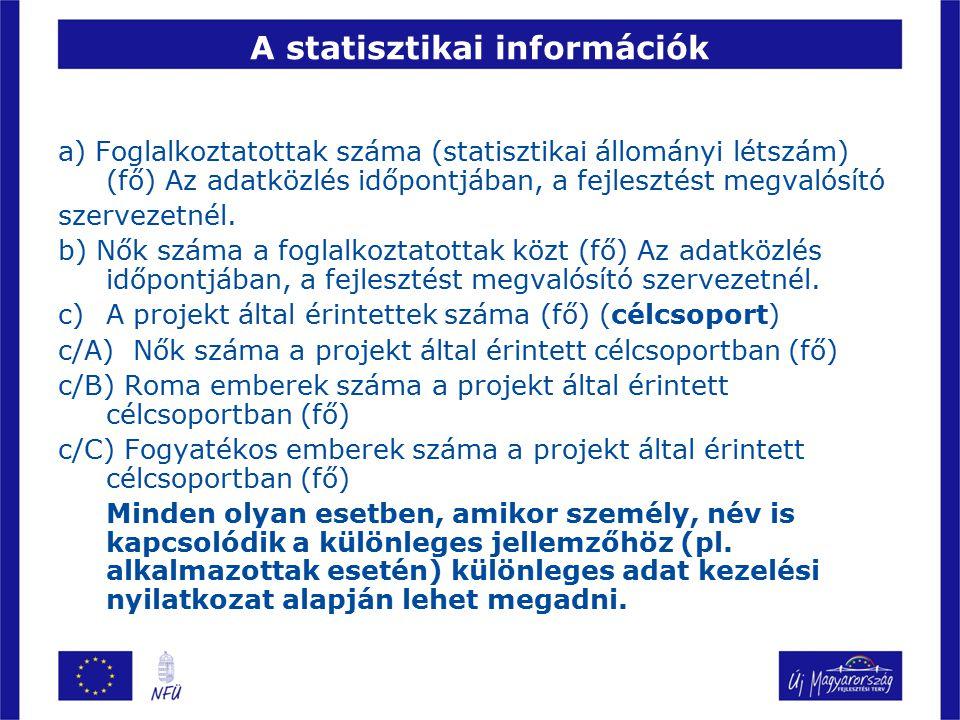 A statisztikai információk a) Foglalkoztatottak száma (statisztikai állományi létszám) (fő) Az adatközlés időpontjában, a fejlesztést megvalósító szervezetnél.