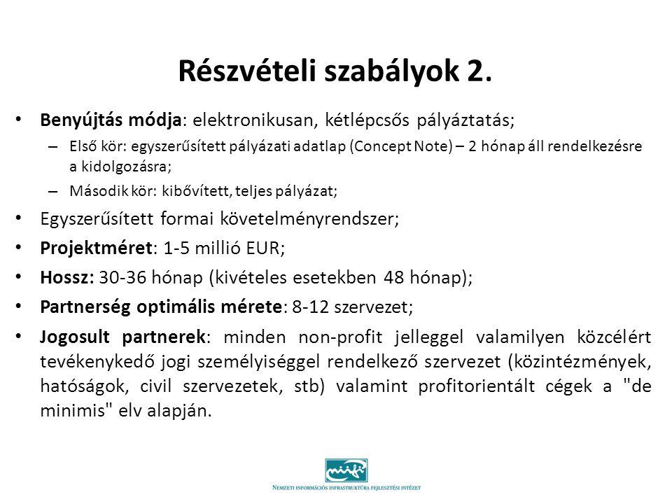 Részvételi szabályok 2. Benyújtás módja: elektronikusan, kétlépcsős pályáztatás; – Első kör: egyszerűsített pályázati adatlap (Concept Note) – 2 hónap