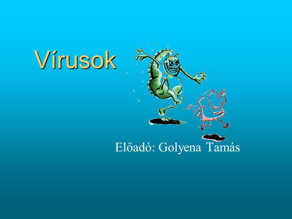 Előadó: Golyena Tamás Vírusok