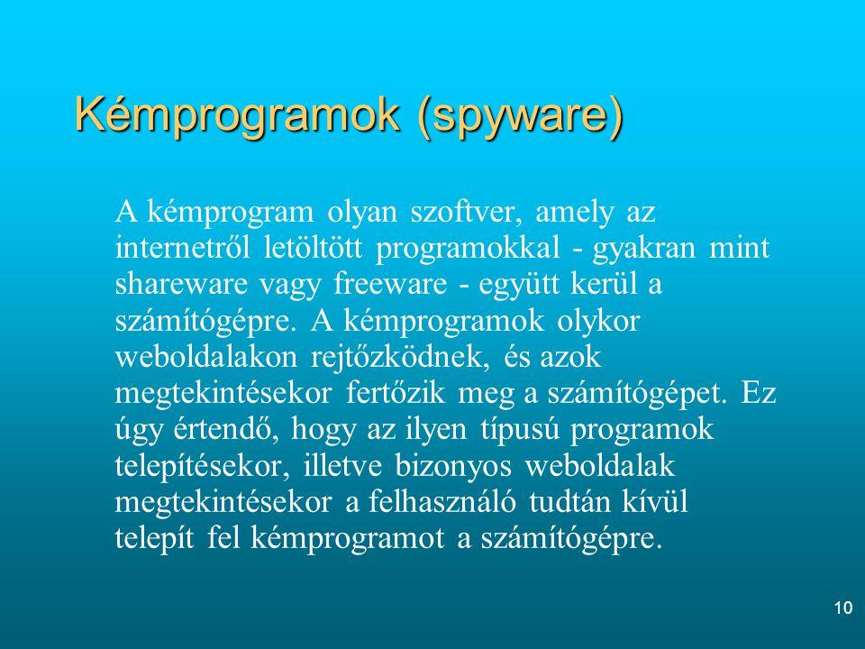 10 Kémprogramok (spyware) A kémprogram olyan szoftver, amely az internetről letöltött programokkal - gyakran mint shareware vagy freeware - együtt ker