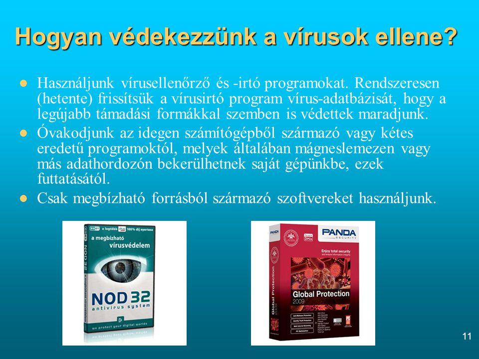 11 Hogyan védekezzünk a vírusok ellene. Használjunk vírusellenőrző és -irtó programokat.