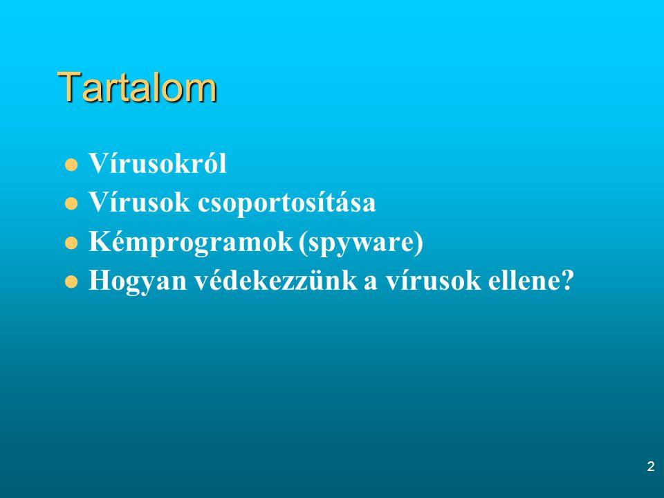 2 Tartalom Vírusokról Vírusok csoportosítása Kémprogramok (spyware) Hogyan védekezzünk a vírusok ellene