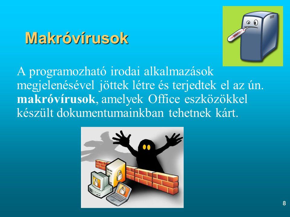 8 Makróvírusok A programozható irodai alkalmazások megjelenésével jöttek létre és terjedtek el az ún. makróvírusok, amelyek Office eszközökkel készült