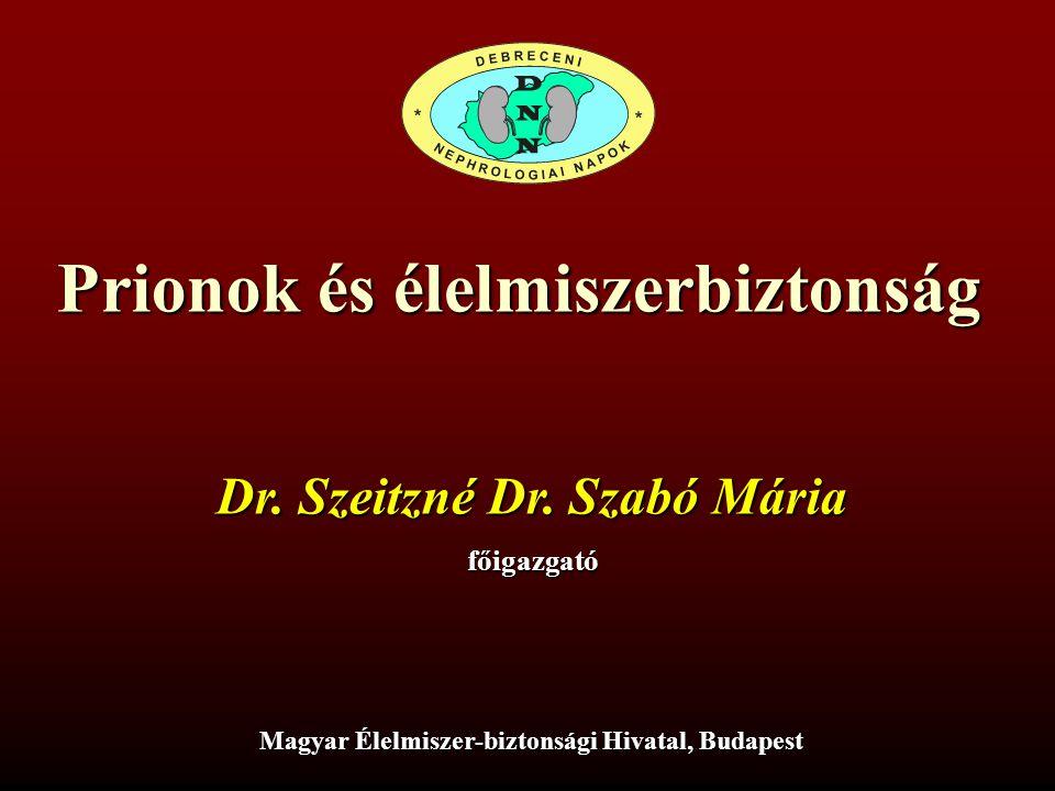 Prionok és élelmiszerbiztonság Dr. Szeitzné Dr. Szabó Mária főigazgató Magyar Élelmiszer-biztonsági Hivatal, Budapest