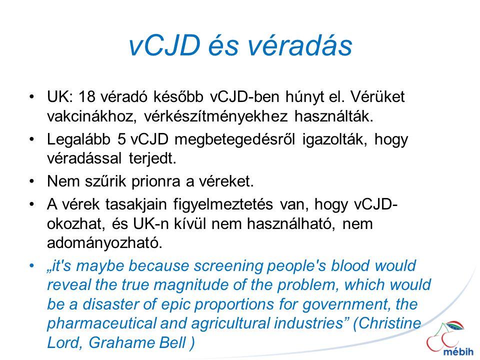 vCJD és véradás UK: 18 véradó később vCJD-ben húnyt el. Vérüket vakcinákhoz, vérkészítményekhez használták. Legalább 5 vCJD megbetegedésről igazolták,