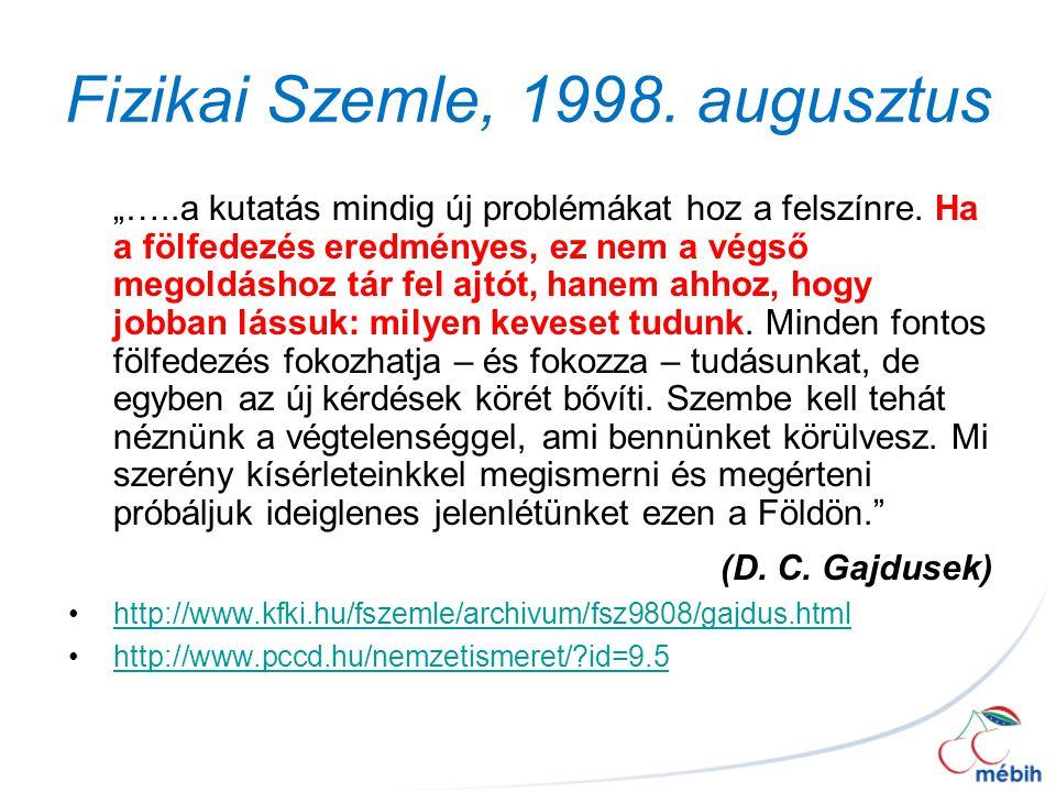"""Fizikai Szemle, 1998. augusztus """"…..a kutatás mindig új problémákat hoz a felszínre. Ha a fölfedezés eredményes, ez nem a végső megoldáshoz tár fel aj"""