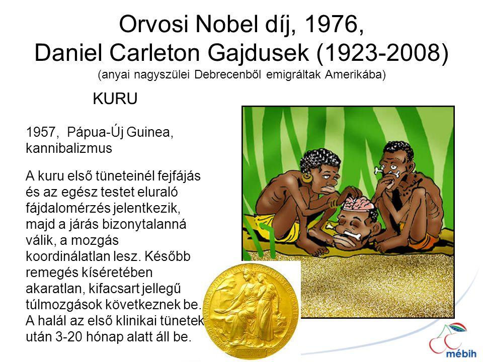 Orvosi Nobel díj, 1976, Daniel Carleton Gajdusek (1923-2008) (anyai nagyszülei Debrecenből emigráltak Amerikába) KURU 1957, Pápua-Új Guinea, kannibali