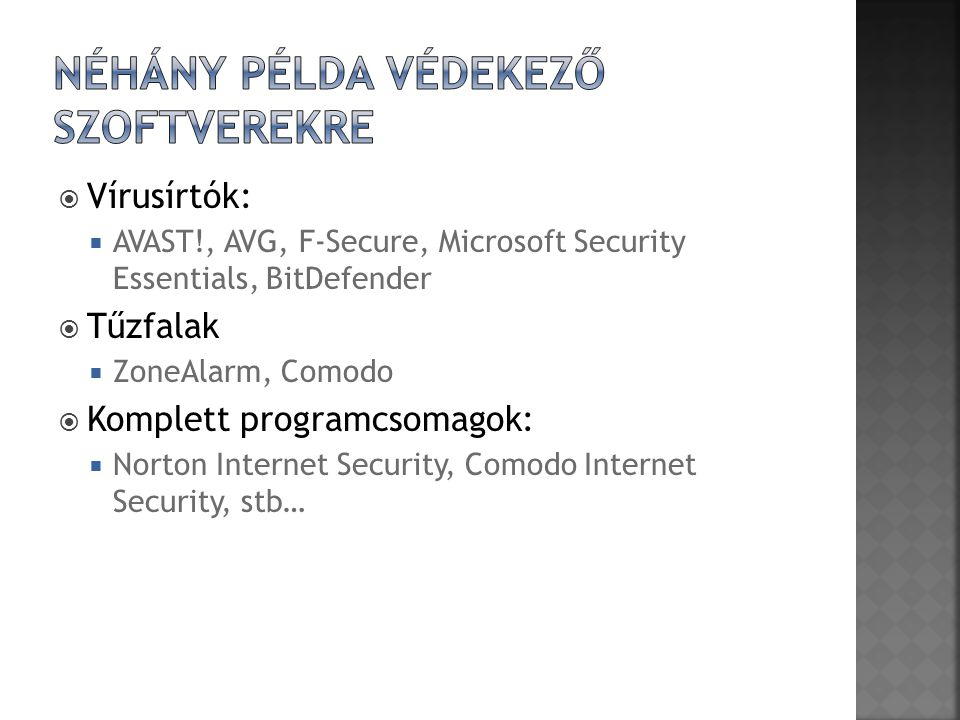  Vírusírtók:  AVAST!, AVG, F-Secure, Microsoft Security Essentials, BitDefender  Tűzfalak  ZoneAlarm, Comodo  Komplett programcsomagok:  Norton Internet Security, Comodo Internet Security, stb…