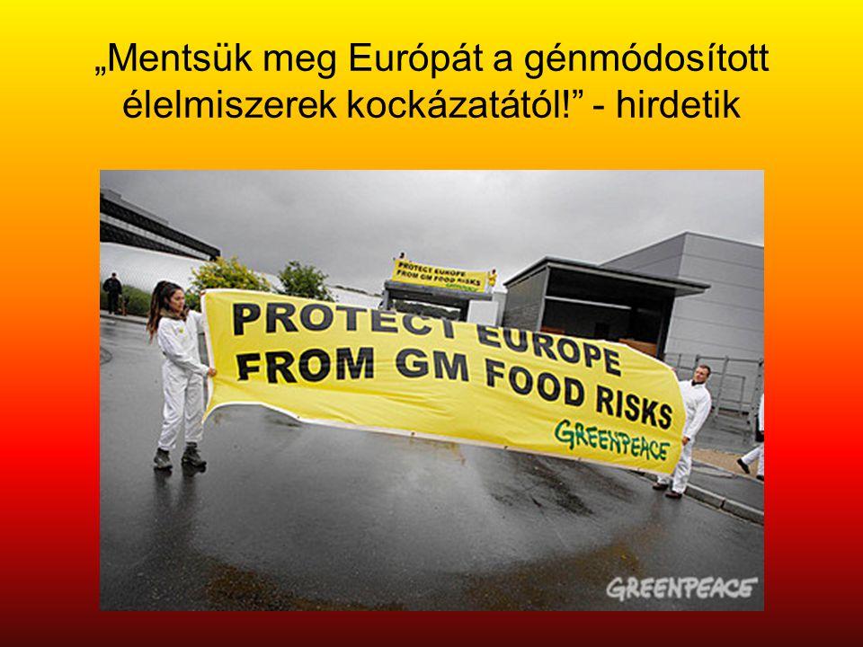 """""""Mentsük meg Európát a génmódosított élelmiszerek kockázatától! - hirdetik"""