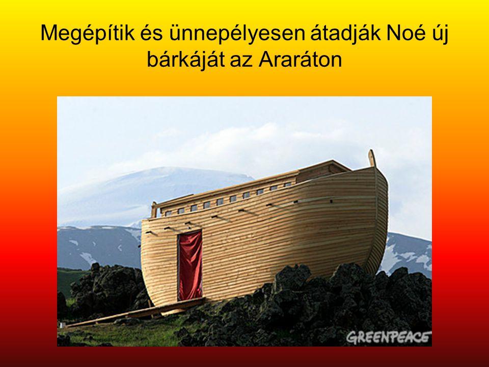 Megépítik és ünnepélyesen átadják Noé új bárkáját az Araráton