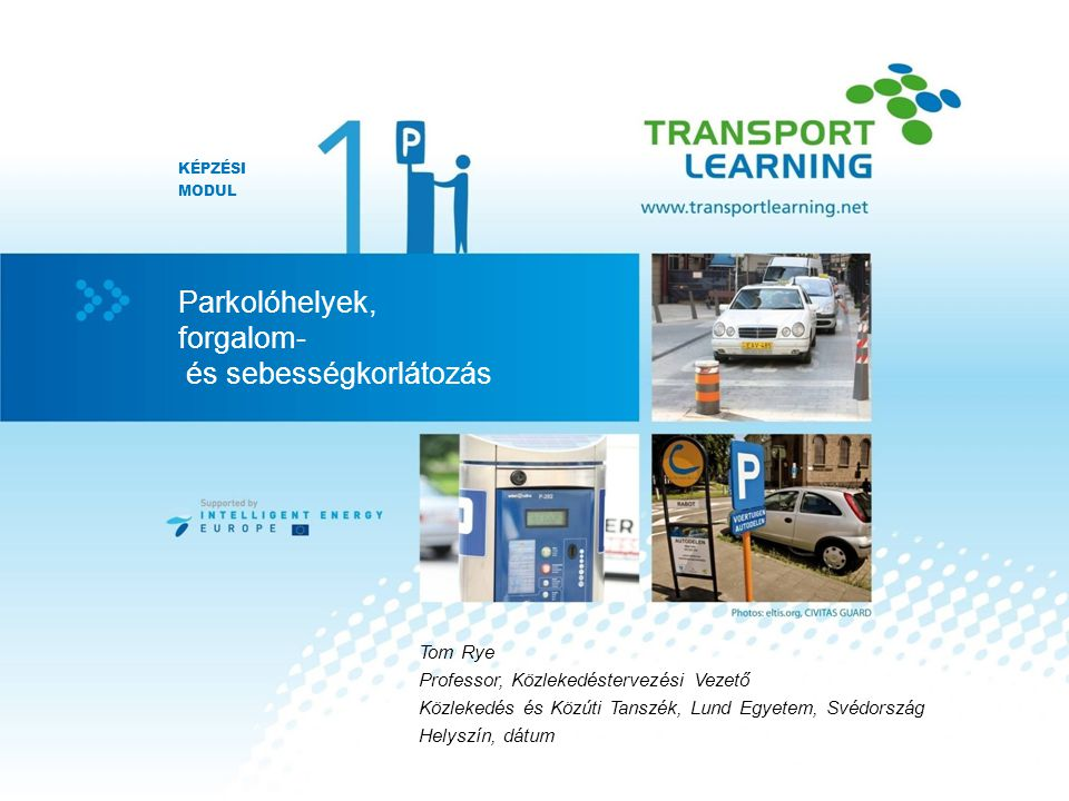 Parkolóhelyek, forgalom- és sebességkorlátozás Az utcai parkolás-menedzsment lehetőségei Időkorlátok bizonyos helyszíneken: –Állandóan, csak csúcsidőben, korlátozott parkolási idő –Csak ki- és berakodás engedélyezése Bizonyos felhasználói célcsoportok azonosítása: –A helyi lakosoknak fenntartott parkolóhelyek Parkolási díj: –Olcsó vagy ingyenes a lakosok számára, időkorlát nélkül –Másoknak drágább, időkorláttal –Díjszabás: Elméletileg – a kereslet és kínálat kiegyenlítődése.