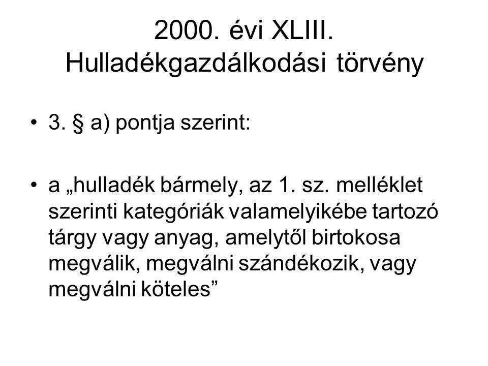 """2000.évi XLIII. Hulladékgazdálkodási törvény 3. § a) pontja szerint: a """"hulladék bármely, az 1."""