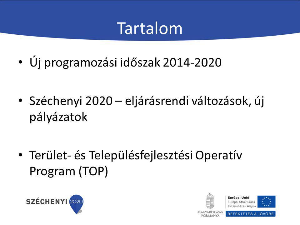 Tartalom Új programozási időszak 2014-2020 Széchenyi 2020 – eljárásrendi változások, új pályázatok Terület- és Településfejlesztési Operatív Program (