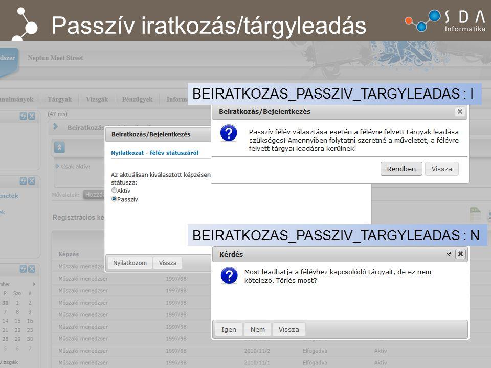 Passzív iratkozás/tárgyleadás BEIRATKOZAS_PASSZIV_TARGYLEADAS : I BEIRATKOZAS_PASSZIV_TARGYLEADAS : N